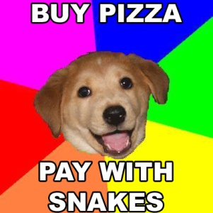 Advice Dog: Buy pizza — pay with snakes