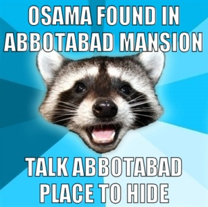 Lame Pun Coon: Osama found in Abbotabad mansion — talk abbotabad place to hide