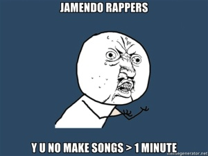 Jamendo rappers — Y U NO MAKE SONGS > 1 MINUTE